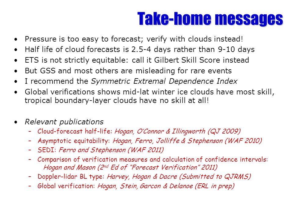 Take-home messages Pressure is too easy to forecast; verify with clouds instead.