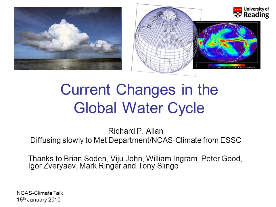NCAS-Climate Talk 15 th January 2010 Current Changes in the Global Water Cycle Richard P.
