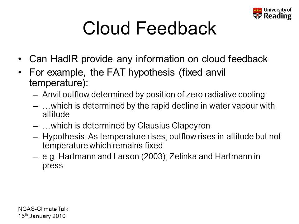 NCAS-Climate Talk 15 th January 2010 Cloud Feedback Can HadIR provide any information on cloud feedback For example, the FAT hypothesis (fixed anvil t