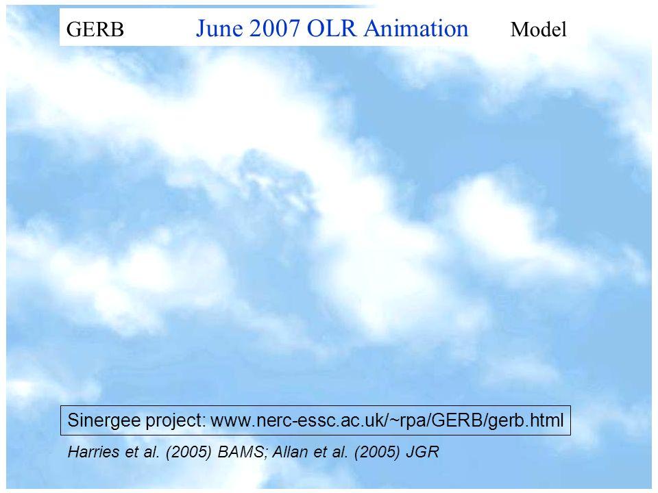 Sinergee project: www.nerc-essc.ac.uk/~rpa/GERB/gerb.html GERB June 2007 OLR Animation Model Harries et al.