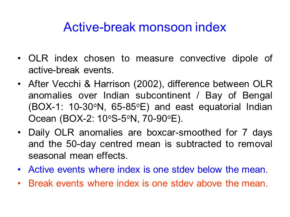 Active-break monsoon index OLR index chosen to measure convective dipole of active-break events. After Vecchi & Harrison (2002), difference between OL