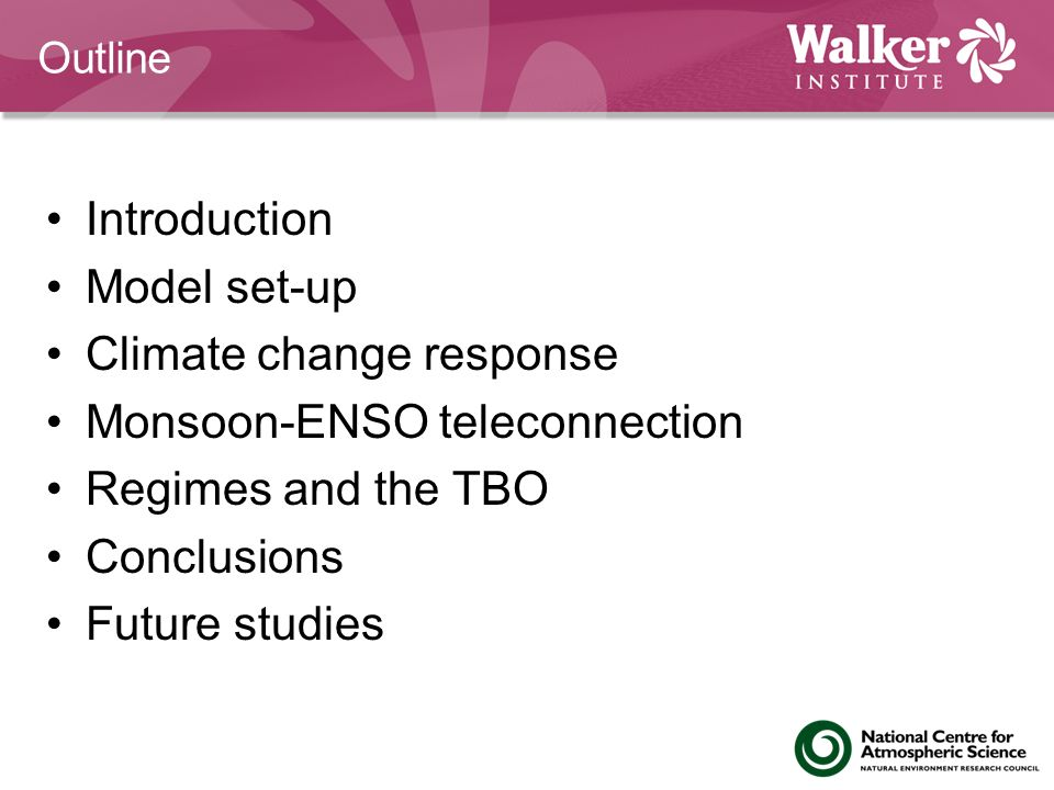 Outline Introduction Model set-up Climate change response Monsoon-ENSO teleconnection Regimes and the TBO Conclusions Future studies