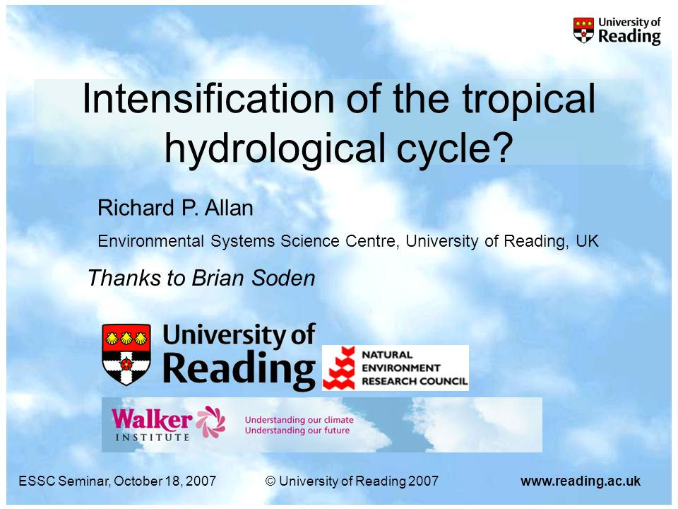 ESSC Seminar, October 18, 2007© University of Reading 2007www.reading.ac.uk Climate Impacts How the hydrological cycle responds to a radiative imbalance is crucial to society (e.g.