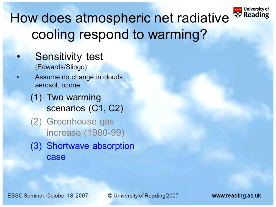 ESSC Seminar, October 18, 2007© University of Reading 2007www.reading.ac.uk How does atmospheric net radiative cooling respond to warming? Sensitivity