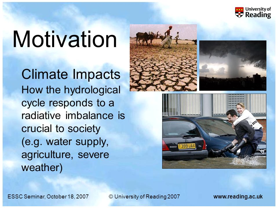 ESSC Seminar, October 18, 2007© University of Reading 2007www.reading.ac.uk Climate Impacts How the hydrological cycle responds to a radiative imbalan
