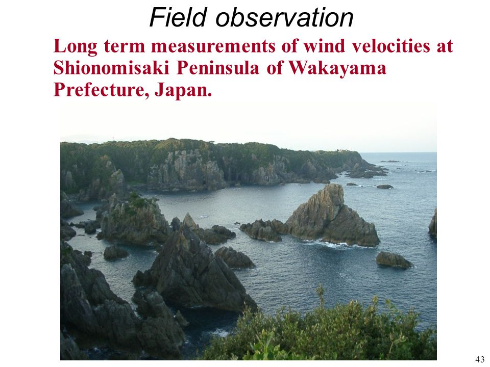 43 Long term measurements of wind velocities at Shionomisaki Peninsula of Wakayama Prefecture, Japan. Field observation