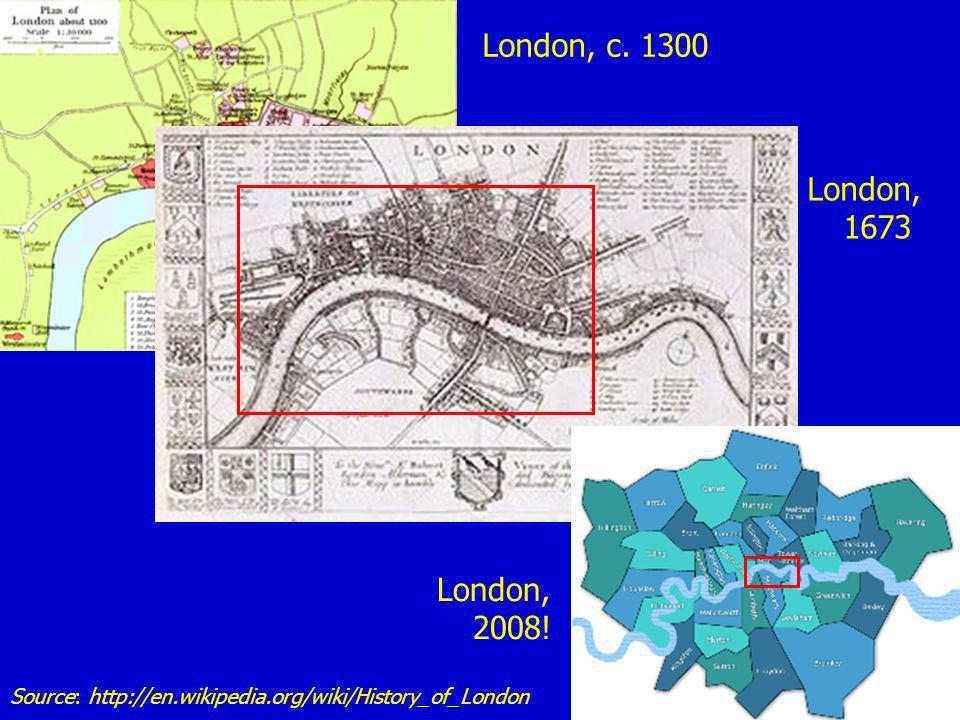 Source: http://en.wikipedia.org/wiki/History_of_London London, c. 1300 London, 1673 London, 2008!
