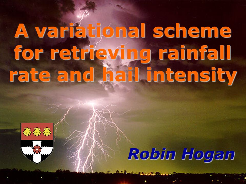 Robin Hogan A variational scheme for retrieving rainfall rate and hail intensity