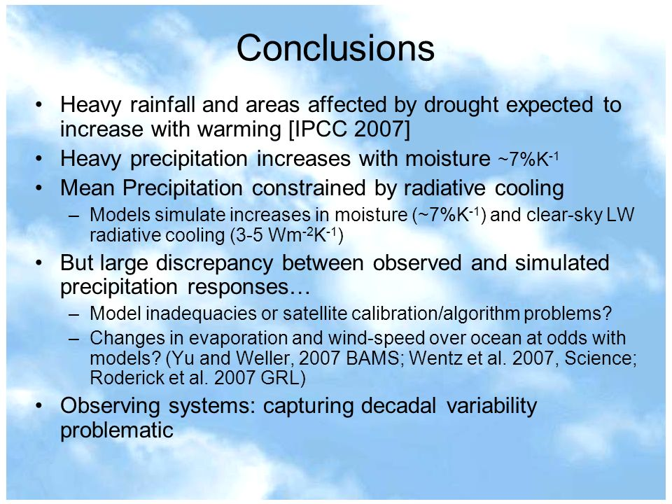 Conclusions Heavy rainfall and areas affected by drought expected to increase with warming [IPCC 2007] Heavy precipitation increases with moisture ~7%