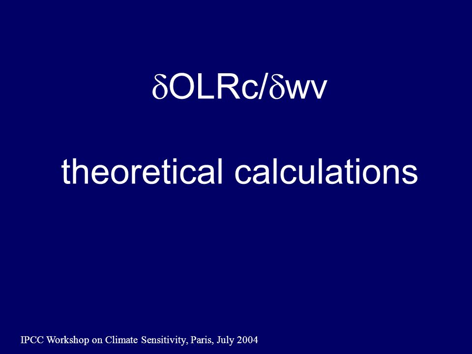 IPCC Workshop on Climate Sensitivity, Paris, July 2004 dOLRc/dwv theoretical calculations