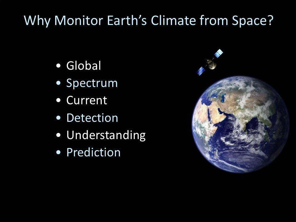 Why Monitor Earths Climate from Space Global Spectrum Current Detection Understanding Prediction