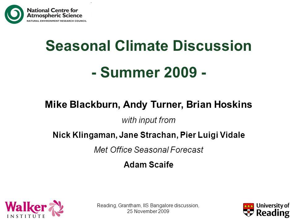 Seasonal Climate Discussion - Summer 2009 - Mike Blackburn, Andy Turner, Brian Hoskins with input from Nick Klingaman, Jane Strachan, Pier Luigi Vidal