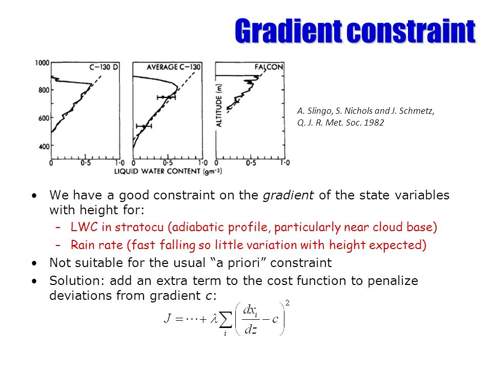 Gradient constraint We have a good constraint on the gradient of the state variables with height for: –LWC in stratocu (adiabatic profile, particularl
