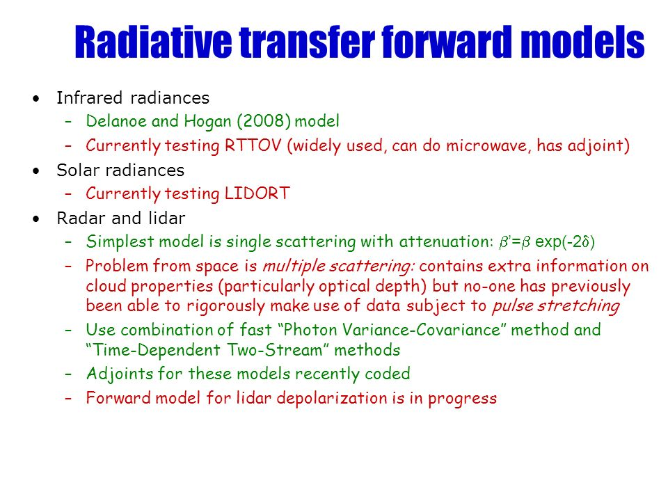 Radiative transfer forward models Infrared radiances –Delanoe and Hogan (2008) model –Currently testing RTTOV (widely used, can do microwave, has adjo