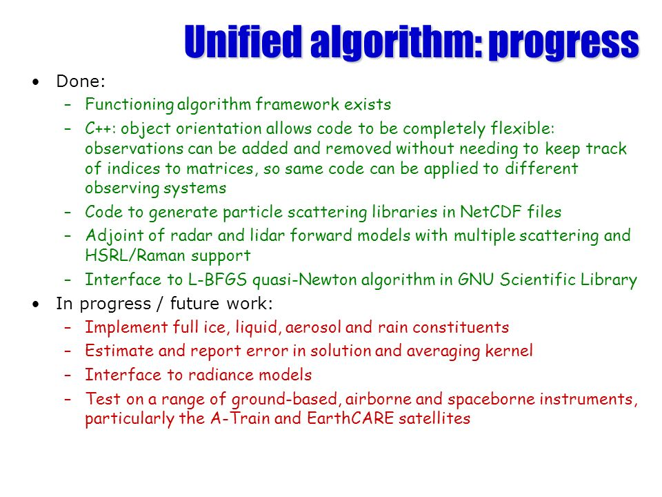 Unified algorithm: progress Done: –Functioning algorithm framework exists –C++: object orientation allows code to be completely flexible: observations