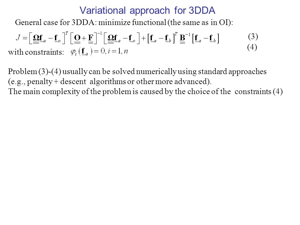 Variational approach for 3DDA General case for 3DDA: minimize functional (the same as in OI): (3) with constraints: (4) Problem (3)-(4) usually can be solved numerically using standard approaches (e.g., penalty + descent algorithms or other more advanced).