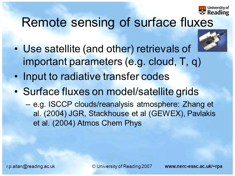 r.p.allan@reading.ac.uk© University of Reading 2007www.nerc-essc.ac.uk/~rpa Remote sensing of surface fluxes Use satellite (and other) retrievals of important parameters (e.g.