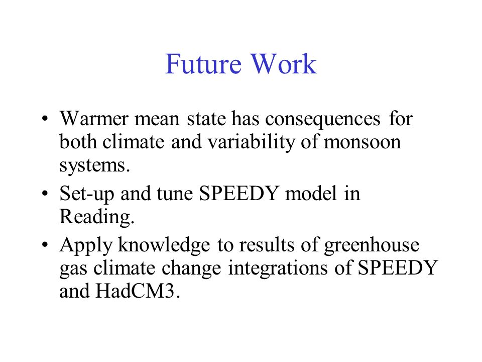Future Work Warmer mean state has consequences for both climate and variability of monsoon systems.