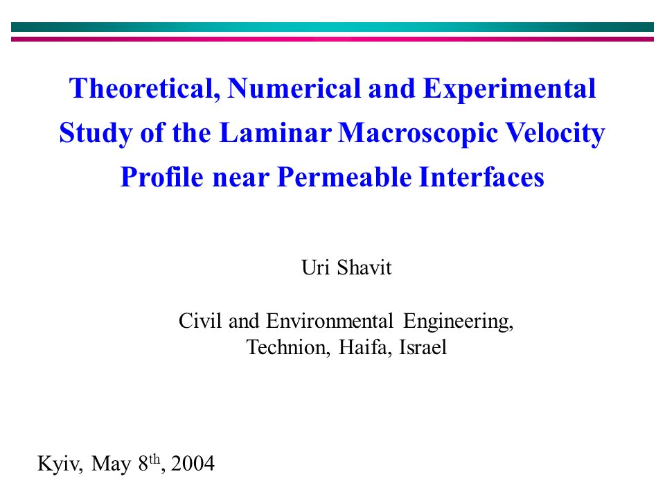 Theoretical, Numerical and Experimental Study of the Laminar Macroscopic Velocity Profile near Permeable Interfaces Uri Shavit Civil and Environmental