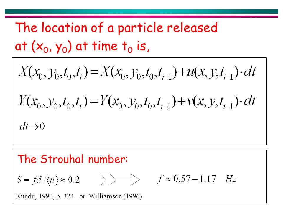 The location of a particle released at (x 0, y 0 ) at time t 0 is, Kundu, 1990, p.