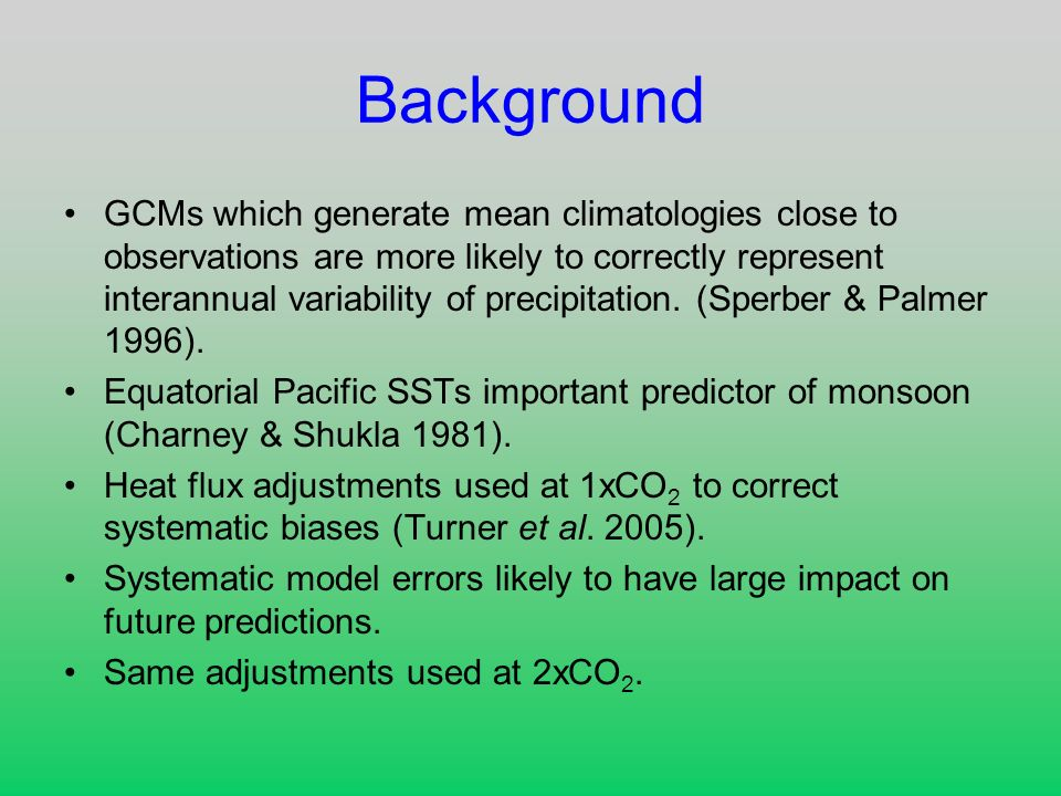 Background GCMs which generate mean climatologies close to observations are more likely to correctly represent interannual variability of precipitatio