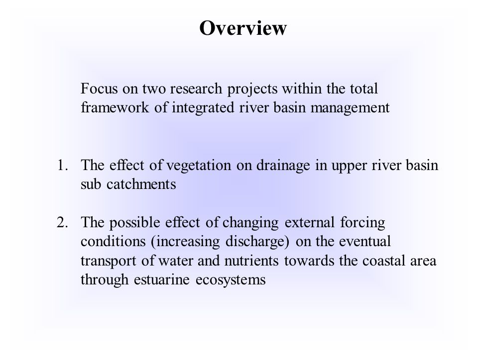 Overview Focus on two research projects within the total framework of integrated river basin management 1.The effect of vegetation on drainage in uppe