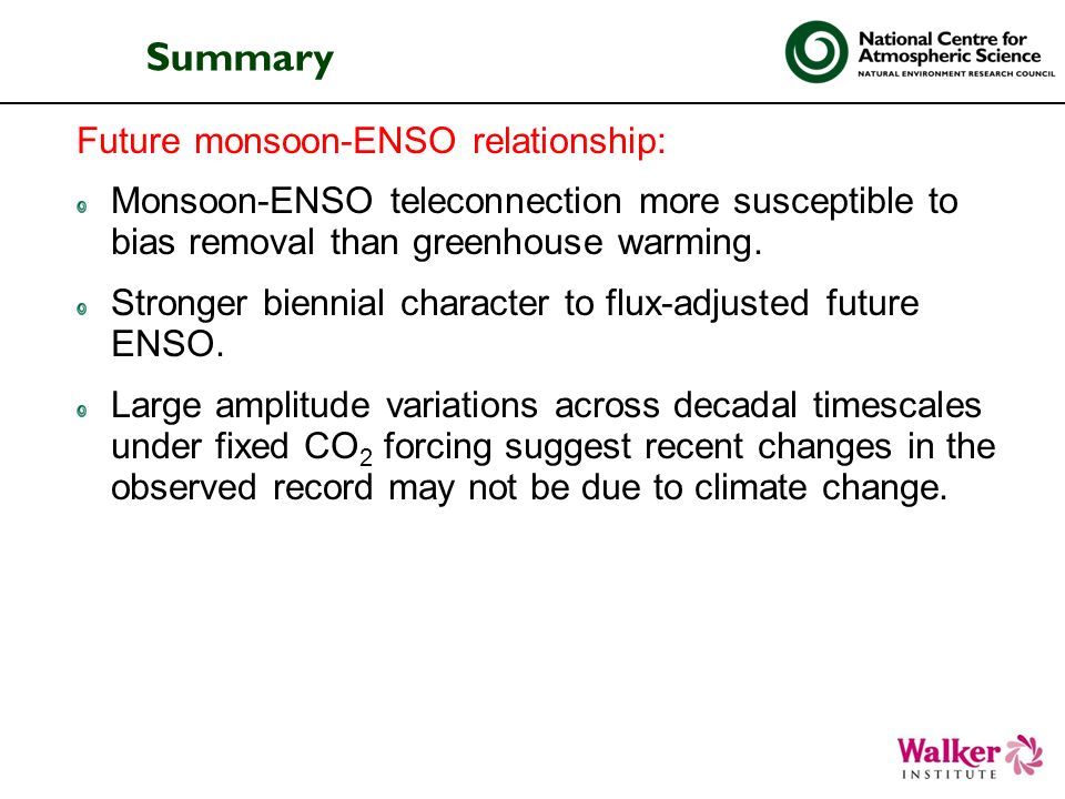 Summary Future monsoon-ENSO relationship: Monsoon-ENSO teleconnection more susceptible to bias removal than greenhouse warming.