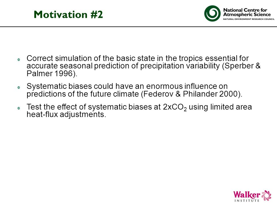 Correct simulation of the basic state in the tropics essential for accurate seasonal prediction of precipitation variability (Sperber & Palmer 1996).