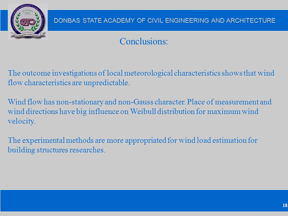 18 Conclusions: The outcome investigations of local meteorological characteristics shows that wind flow characteristics are unpredictable.