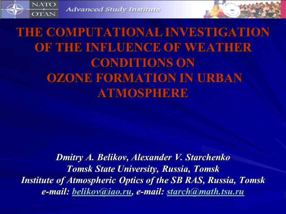 THE COMPUTATIONAL INVESTIGATION OF THE INFLUENCE OF WEATHER CONDITIONS ON OZONE FORMATION IN URBAN ATMOSPHERE Dmitry A.