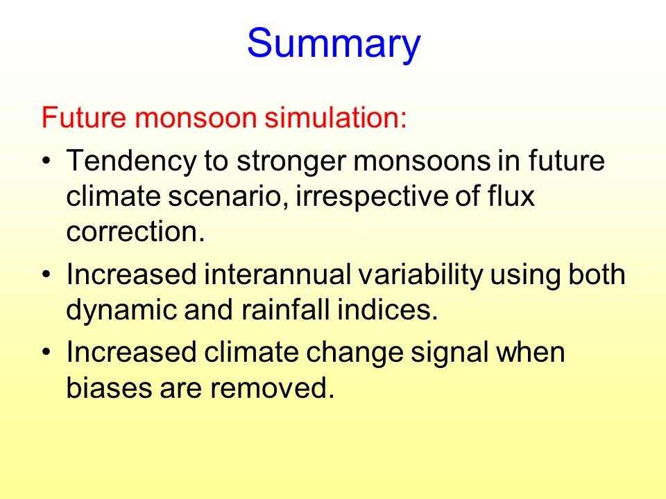 Summary Future monsoon simulation: Tendency to stronger monsoons in future climate scenario, irrespective of flux correction.