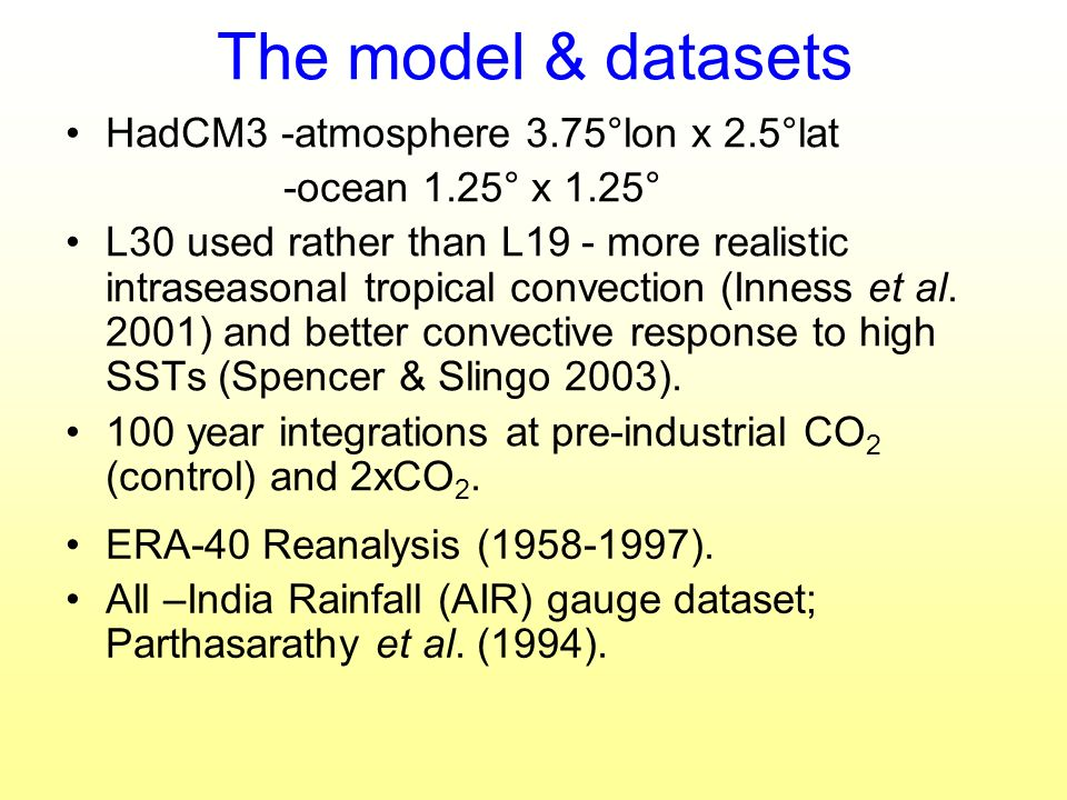The model & datasets HadCM3 -atmosphere 3.75°lon x 2.5°lat -ocean 1.25° x 1.25° L30 used rather than L19 - more realistic intraseasonal tropical convection (Inness et al.