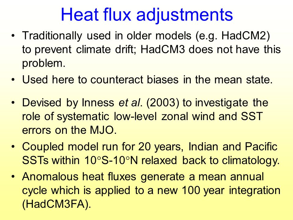 Heat flux adjustments Traditionally used in older models (e.g. HadCM2) to prevent climate drift; HadCM3 does not have this problem. Used here to count