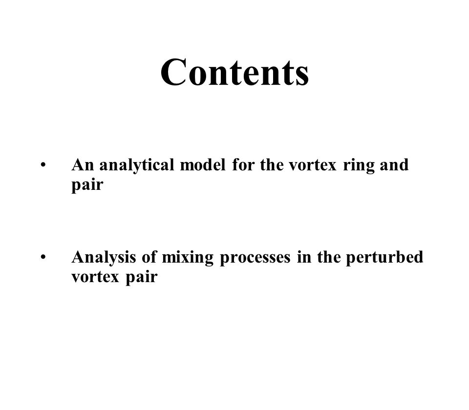 Contents An analytical model for the vortex ring and pair Analysis of mixing processes in the perturbed vortex pair