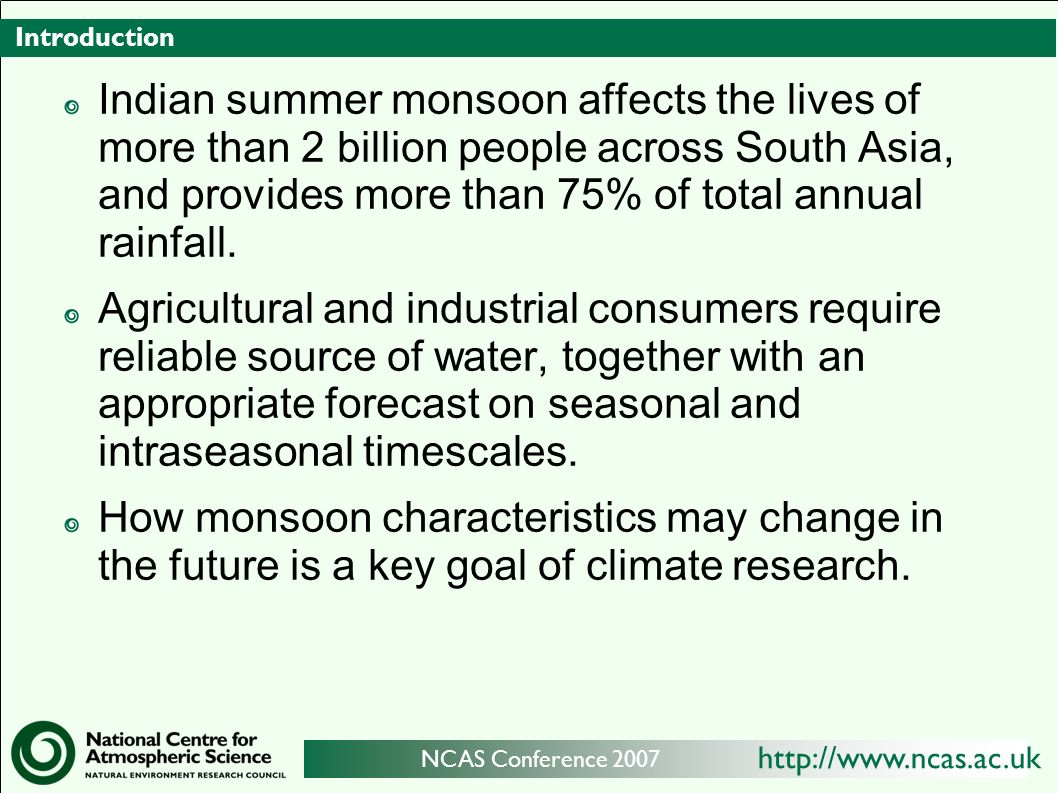 http://www.ncas.ac.uk NCAS Conference 2007 Outline Introduction Model details The mean monsoon Extremes & active-break cycles Interannual variability and predictability Decadal-timescale uncertainties Summary