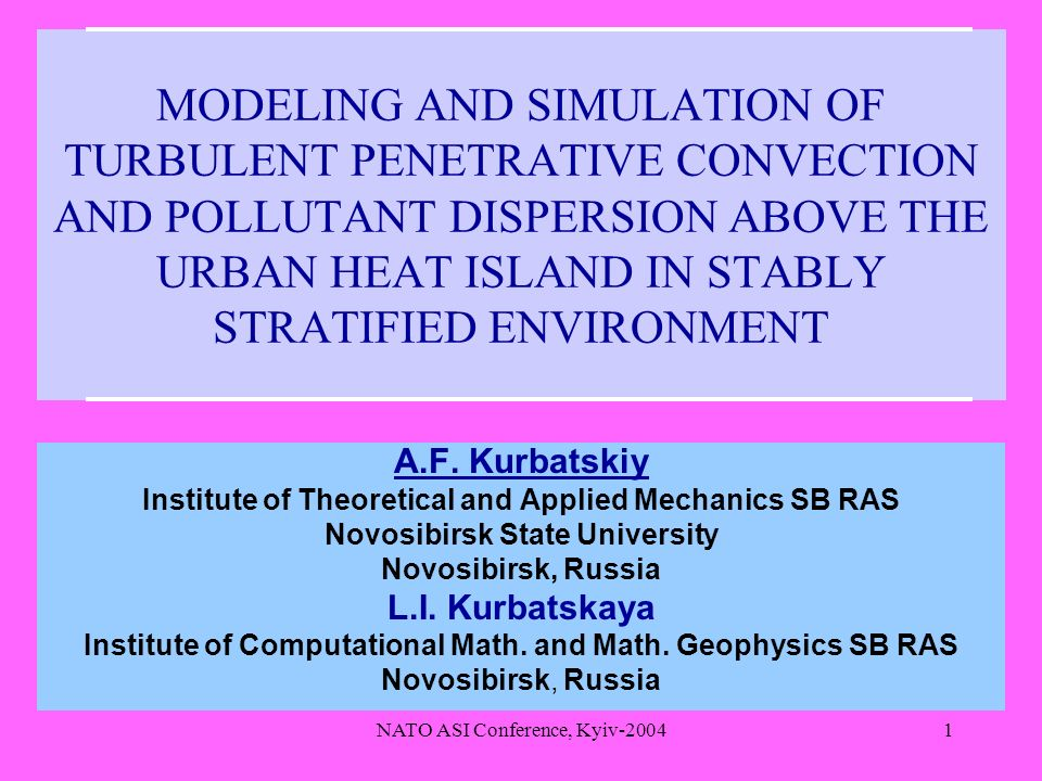 NATO ASI Conference, Kyiv MODELING AND SIMULATION OF TURBULENT PENETRATIVE CONVECTION AND POLLUTANT DISPERSION ABOVE THE URBAN HEAT ISLAND IN STABLY STRATIFIED ENVIRONMENT A.F.