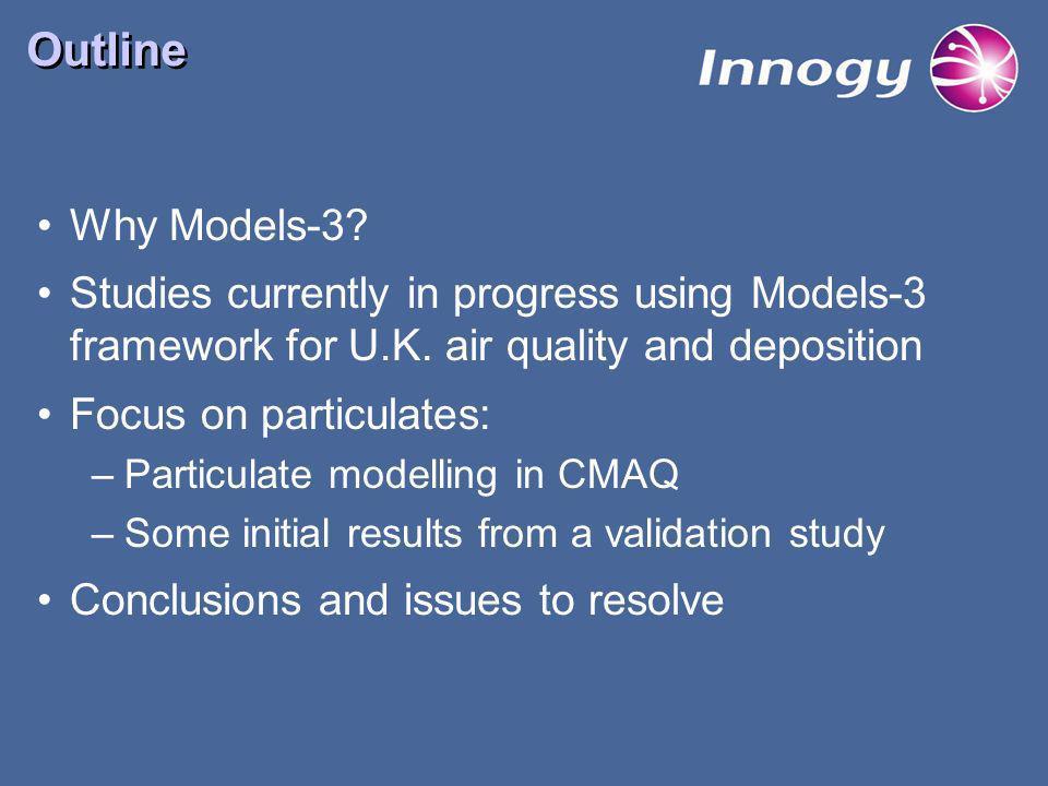 Outline Why Models-3. Studies currently in progress using Models-3 framework for U.K.