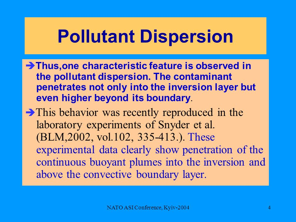 NATO ASI Conference, Kyiv-20044 Pollutant Dispersion Thus,one characteristic feature is observed in the pollutant dispersion.