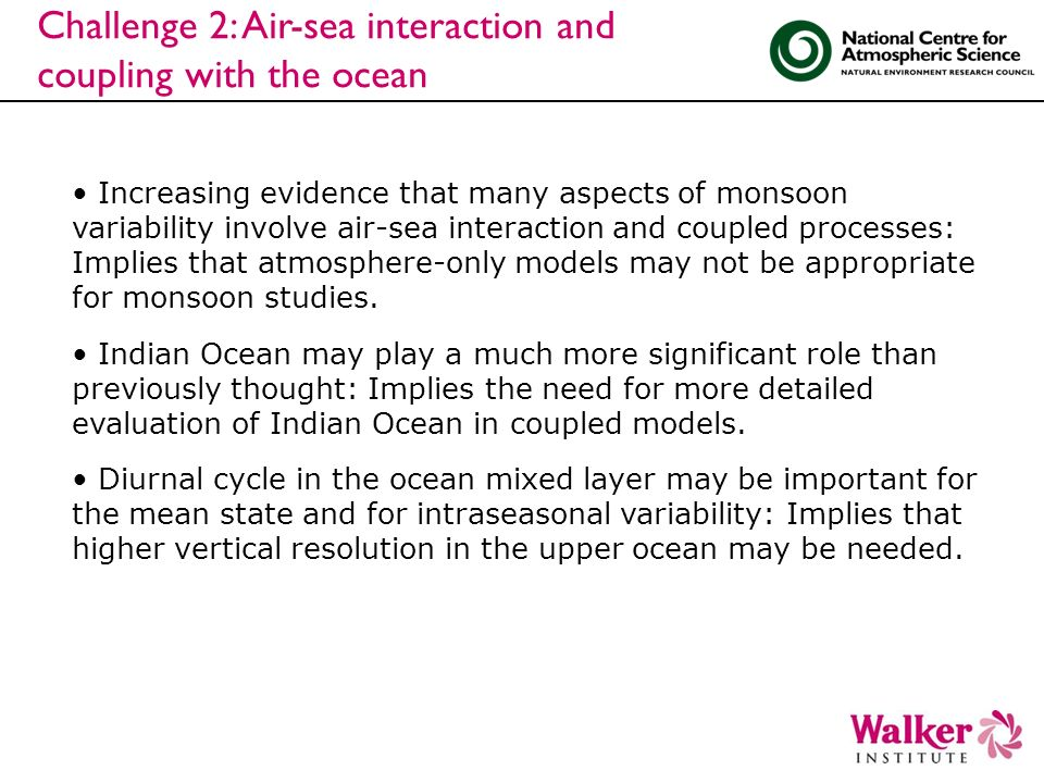 Challenge 2: Air-sea interaction and coupling with the ocean Increasing evidence that many aspects of monsoon variability involve air-sea interaction