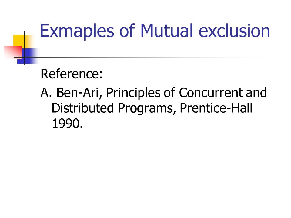 Exmaples of Mutual exclusion Reference: A.