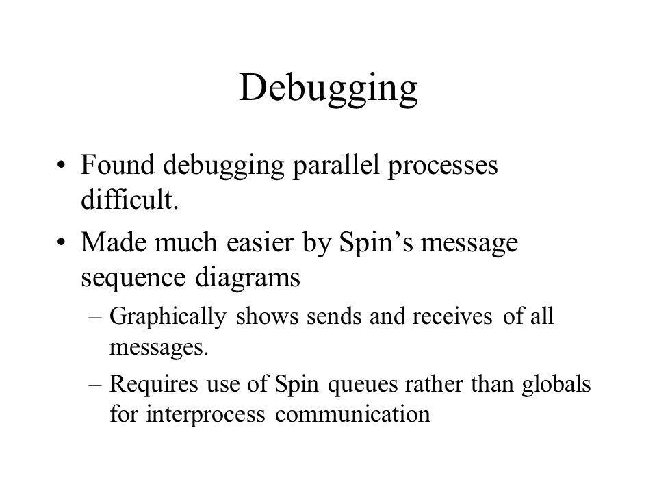 Debugging Found debugging parallel processes difficult.