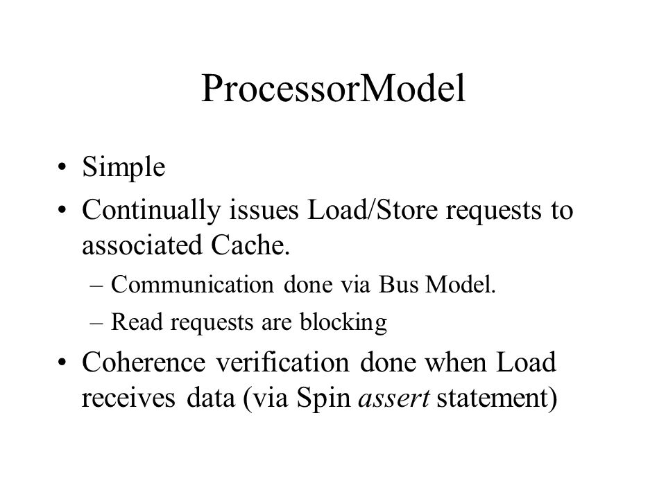 ProcessorModel Simple Continually issues Load/Store requests to associated Cache.