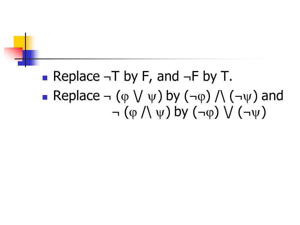 Replace ¬ T by F, and ¬ F by T. Replace ¬ ( \/ ) by ( ¬ ) /\ ( ¬ ) and ¬ ( /\ ) by ( ¬ ) \/ ( ¬ )