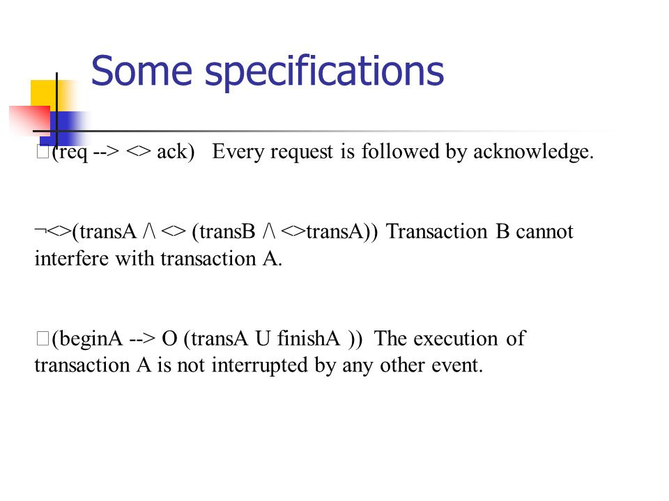 Some specifications (req --> <> ack) Every request is followed by acknowledge.