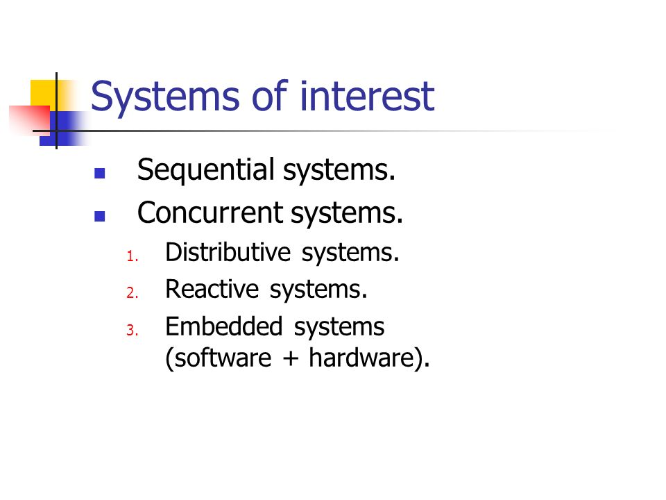 Systems of interest Sequential systems. Concurrent systems.