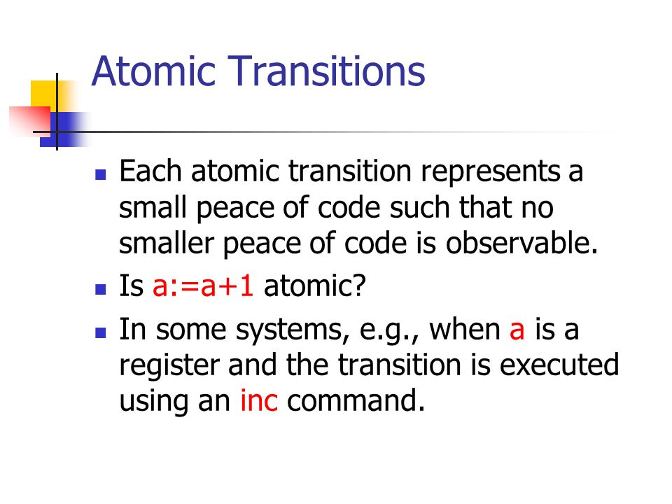 Non atomicity Execute the following when x=0 in two concurrent processes: P1:a=a+1 P2:a=a+1 Result: a=2.