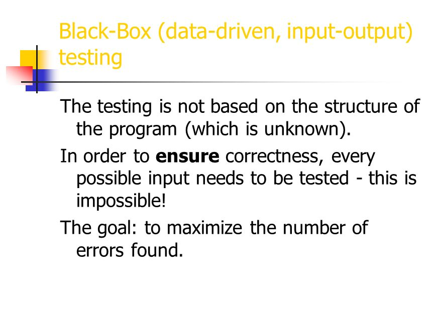 Some drawbacks of testing There are never sufficiently many test cases.