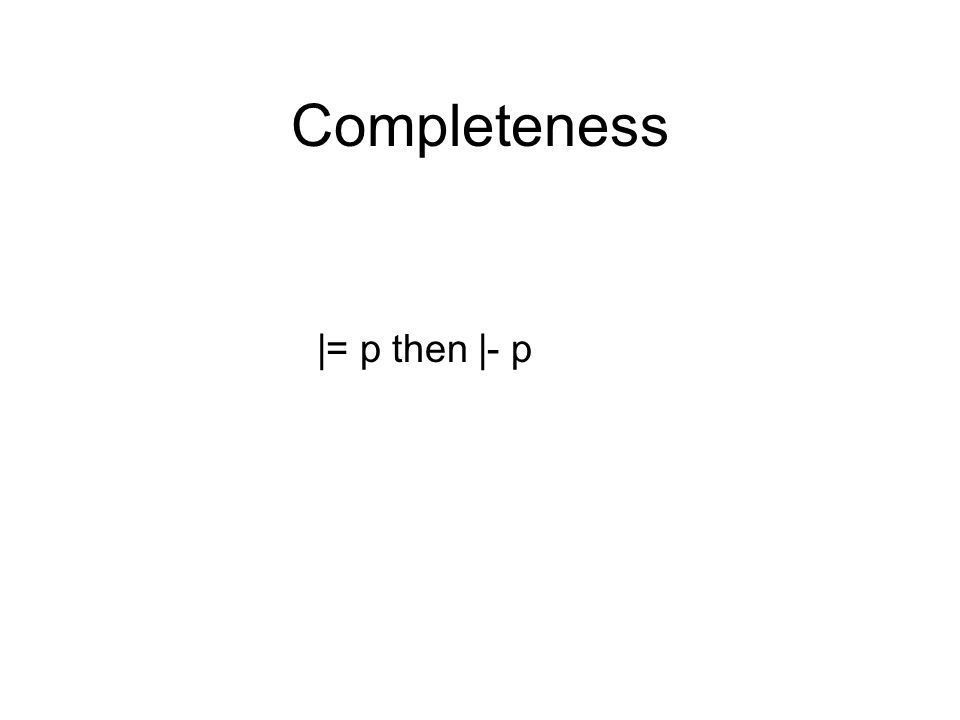Completeness |= p then |- p