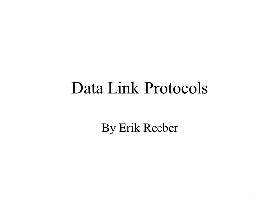 1 Data Link Protocols By Erik Reeber