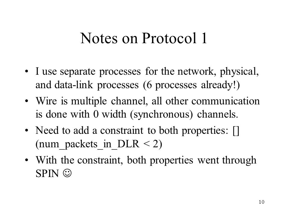 10 Notes on Protocol 1 I use separate processes for the network, physical, and data-link processes (6 processes already!) Wire is multiple channel, al
